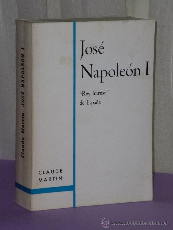 JOSE NAPOLEÓN I REY INTRUSO DE ESPAÑA (Libros de Segunda Mano - Biografías)