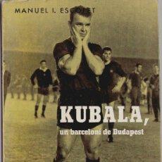 Libros de segunda mano: FUTBOL CLUB BARCELONA,BARÇA,F.C. LIBRO KUBALA UN BARCELONI DE BUDAPEST AÑO 1962 - EL MESSI DE AYER¡¡. Lote 37159076