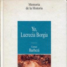 Libros de segunda mano: YO,,LUCRECIA BORGIA -- CARMEN BARBERA. Lote 37421564