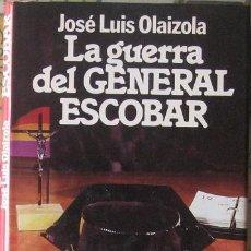 Libros de segunda mano: LA GUERRA DEL GENERAL ESCOBAR. JOSÉ LUIS OLAIZOLA 1983. Lote 37503465