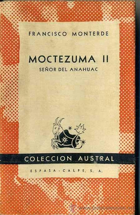 AUSTRAL 870 - F. MONTERDE : MOCTEZUMA II, SEÑOR DEL ANAHUAC (1948) 1ª EDICIÓN (Libros de Segunda Mano - Biografías)