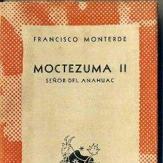 Libros de segunda mano: AUSTRAL 870 - F. MONTERDE : MOCTEZUMA II, SEÑOR DEL ANAHUAC (1948) 1ª EDICIÓN. Lote 37531881