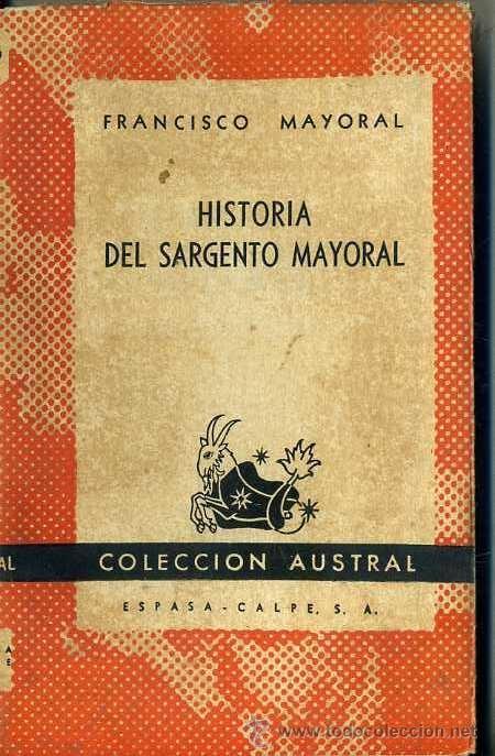 AUSTRAL 897 - HISTORIA DEL SARGENTO MAYORAL, ESCRITA POR ÉL MISMO (1949) 1ª EDICIÓN (Libros de Segunda Mano - Biografías)