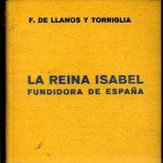 Libros de segunda mano: F. DE LLANOS Y TORRIGLIA : LA REINA ISABEL (LABOR, 1941). Lote 37568669