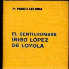 Libros de segunda mano: PEDRO LETURIA : EL GENTILHOMBRE IÑIGO LÓPEZ DE LOYOLA (LABOR, 1941). Lote 37568725
