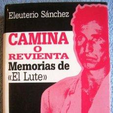 Libros de segunda mano: CAMINA O REVIENTA. MEMORIAS DE EL LUTE. ELEUTERIO SANCHEZ. CON FOTOS, EN 1987.. Lote 37608674