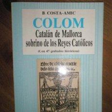 Libros de segunda mano: COSTA-AMIC,B.: COLOM. CATALÁN DE MALLORCA, SOBRINO DE LOS REYES CATÓLICOS. Lote 37681680