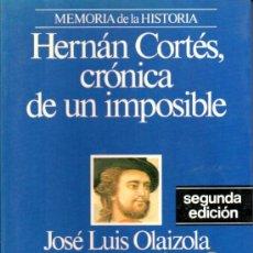 Libros de segunda mano: HERNAN CORTES, CRONICA DE UN IMPOSIBLE (JOSE LUIS OLAIZOLA). Lote 37727912