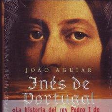 Libros de segunda mano: INÉS DE PORTUGAL. REINAR DESPUÉS DE MORIR. JOAO AGUIAR. . Lote 37799037