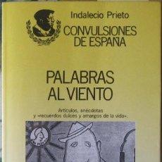 Libros de segunda mano: CONVULSIONES DE ESPAÑA: PALABRAS AL VIENTO. INDALECIO PRIETO 1992. Lote 37881309