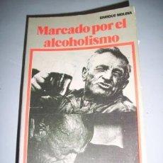 Libros de segunda mano: MOLINA, ENRIQUE. MARCADO POR EL ALCOHOLISMO : (DIARIO DE UN ALCOHÓLICO). Lote 262320730