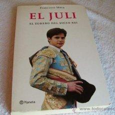 Libros de segunda mano: EL JULI, FRANCISCO MORA. ED. PLANETA. (BIOGRAFÍA C3) . Lote 38063919