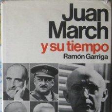Libros de segunda mano: JUAN MARCH Y SU TIEMPO. RAMÓN GARRIGA 1976. Lote 38222486