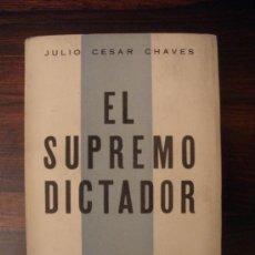 Libros de segunda mano: EL SUPREMO DICTADOR. BIOGRAFÍA DE JOSÉ GASPAR DE FRANCIA --- JULIO CÉSAR CHAVES. Lote 38435465