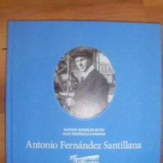 Libros de segunda mano: ANTONIO FERNÁNDEZ - SANTILLANA. CONSTRUCTOR DE AEROPLANOS Y AVIADOR (MADRID, 2010). Lote 38925091