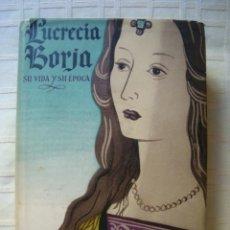 Libros de segunda mano: LUCRECIA BORJA. SU VIDA Y SU ÉPOCA - MARÍA BELLONCI (LUIS MIRACLE ED., 1948). 1ª ED. TAPA DURA.. Lote 39111412