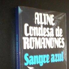 Libros de segunda mano: SANGRE AZUL / ALINE CONDESA DE ROMANONES. Lote 39384186