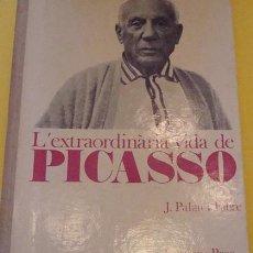 Libros de segunda mano: L ´EXTRAORDINARIA VIDA DE PICASSO J. PALAU I FABRE. Lote 39590146