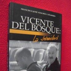 Libros de segunda mano: VICENTE DEL BOSQUE, LA SERENIDAD - FRANCISCO JOSE SANCHEZ CAÑAMERO. Lote 39779609