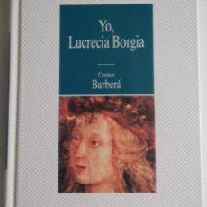 Libros de segunda mano: YO, LUCRECIA BORGIA POR CARMEN BARBERÁ.. Lote 39799053