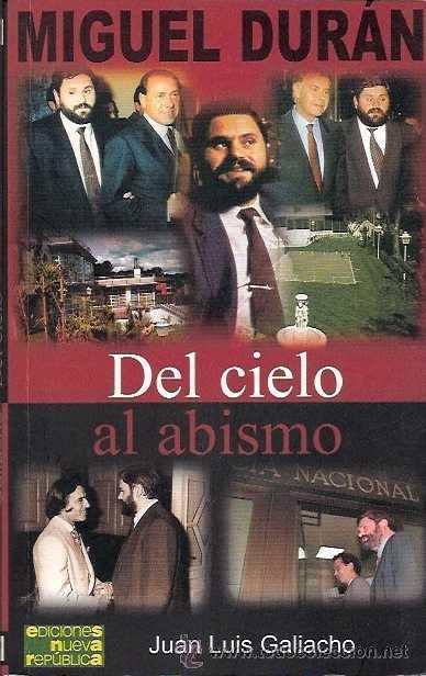 GALIACHO, JUAN LUIS - MIGUEL DURÁN (DEL CIELO AL ABISMO) - EDICIONES NUEVA REPÚBLICA 2006 segunda mano