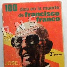 Libros de segunda mano: 100 DÍAS EN LA MUERTE DE FRANCISCO FRANCO - JOSÉ ONETO - BIOGRAFÍA PERIODISMO HISTORIA ESPAÑA LIBRO. Lote 40025618