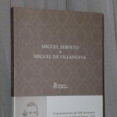 Libros de segunda mano: MIGUEL SERVETO O MIGUEL DE VILLANUEVA.. Lote 39815571