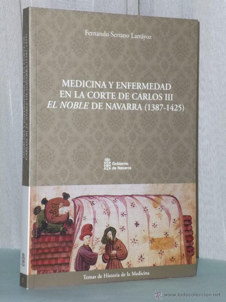 MEDICINA Y ENFERMEDAD EN LA CORTE DE CARLOS III EL NOBLE DE NAVARRA (1387-1425) (Libros de Segunda Mano - Biografías)