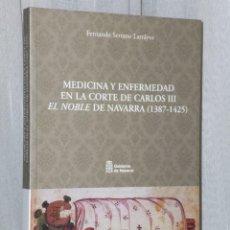 Libros de segunda mano: MEDICINA Y ENFERMEDAD EN LA CORTE DE CARLOS III EL NOBLE DE NAVARRA (1387-1425). Lote 39815573