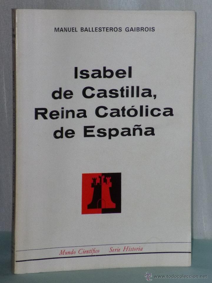 ISABEL DE CASTILLA, REINA CATOLICA DE ESPAÑA. (Libros de Segunda Mano - Biografías)