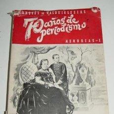 Libros de segunda mano: ANTIGUO LIBRO SETENTA AÑOS DE PERIODISMO - MEMORIAS I. - ALFREDO ESCOBAR, MARQUÉS DE VALDEIGLESIAS -. Lote 38265762