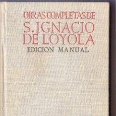 Libros de segunda mano: OBRAS COMPLETAS DE SAN IGNACIO DE LOYOLA CON LA AUTOBIOGRAFÍA. EDICIÓN MANUAL. . Lote 40473578