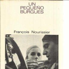 Libros de segunda mano: UN PEQUEÑO BURGUÉS. FRANCOIS NOURISSIER. LUMEN. BARCELONA. 1968. Lote 40480102