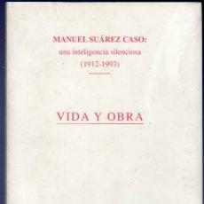 Libros de segunda mano: MANUEL SUAREZ CASO: UNA INTELIGENCIA SILENCIOSA (1912 - 1993). VIDA Y OBRA. 171 PÁGS.. Lote 40497065