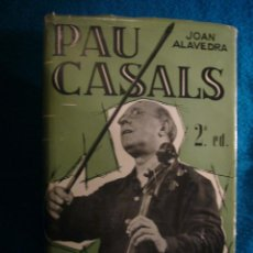 Libros de segunda mano: JOAN ALAVEDRA: - PAU CASALS - (BARCELONA, 1963) (DEDICATORIA MANUSCRITA DEL AUTOR). Lote 40523203