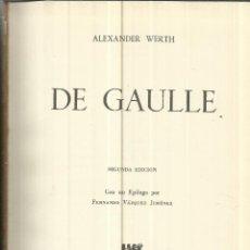 Libros de segunda mano: DE GAULLE. ALEXANDER WERTH. EDITORIAL GRIBALJO. BARCELONA. 1970 2ª EDI.. Lote 40564959