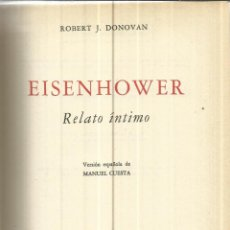 Libros de segunda mano: EISENHOWER. ROBERT J. DONOVAN. EDITORIAL ÉXITO. MÉXICO. 1958. Lote 40565042
