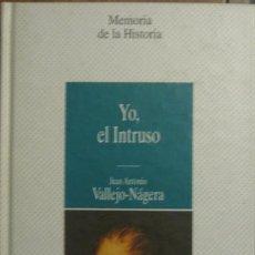 Libros de segunda mano: YO, EL INTRUSO. JUAN ANTONIO VALLEJO NÁGERA 1997 (MEMORIA HISTORIA Nº 65). Lote 40597084