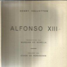Libros de segunda mano: ALFONSO XIII. HENRY VALLOTTON. EDITORIAL TESORO. MADRID. 1945. Lote 40650497