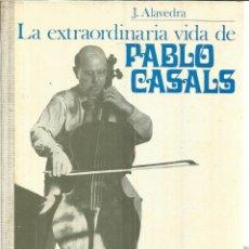 Libros de segunda mano: LA EXTRAORDINARIA VIDA DE PABLO CASALS. J. ALAVEDRA. AYMA S.A. BARCELONA. 1969. Lote 40712185
