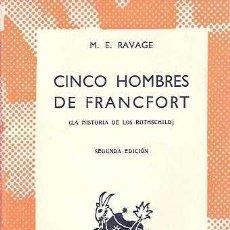 Libros de segunda mano: RAVAGE, M. E. - CINCO HOMBRES DE FRANCFORT (LA HISTORIA DE LOS ROTHSCHILD) - ESPASA-CALPE 1963. Lote 40959045