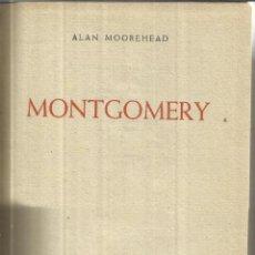 Libros de segunda mano: MONTGOMERY. ALAN MOOREHEAD. HER. DE SERRA Y RUSEL. BARCELONA. 1947- 1ª ED. Lote 41282515