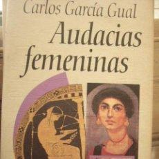 Libros de segunda mano: AUDACIAS FEMENINAS. CARLOS GARCIA GUAL. CIRCULO DE LECTORES. Lote 41322104