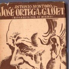 Libros de segunda mano: JOSE ORTEGA Y GASSET (BIOGRAFÍA POR SI MISMO). ANTONIO MONTORO. . Lote 41400043