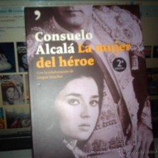 Libros de segunda mano: CONSUELO ALCALA, LA MUJER DE DEL HÉROE, CON LA COLABORACION DE GASPAR SÁNCHEZ, 2005.. Lote 41409437