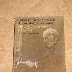 Libros de segunda mano: RAMON Y CAJAL. RECUERDOS DE MI VIDA: HISTORIA DE MI LABOR CIENTIFICA. 1981 ALIANZA EDITORIAL. Lote 36765537