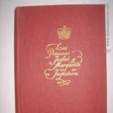 Libros de segunda mano: LAS PRINCESAS ISABEL Y MARGARITA DE INGLATERRA. MARION CRAWFORD. EDITORIAL JUVENTUD. 1951. Lote 41683967