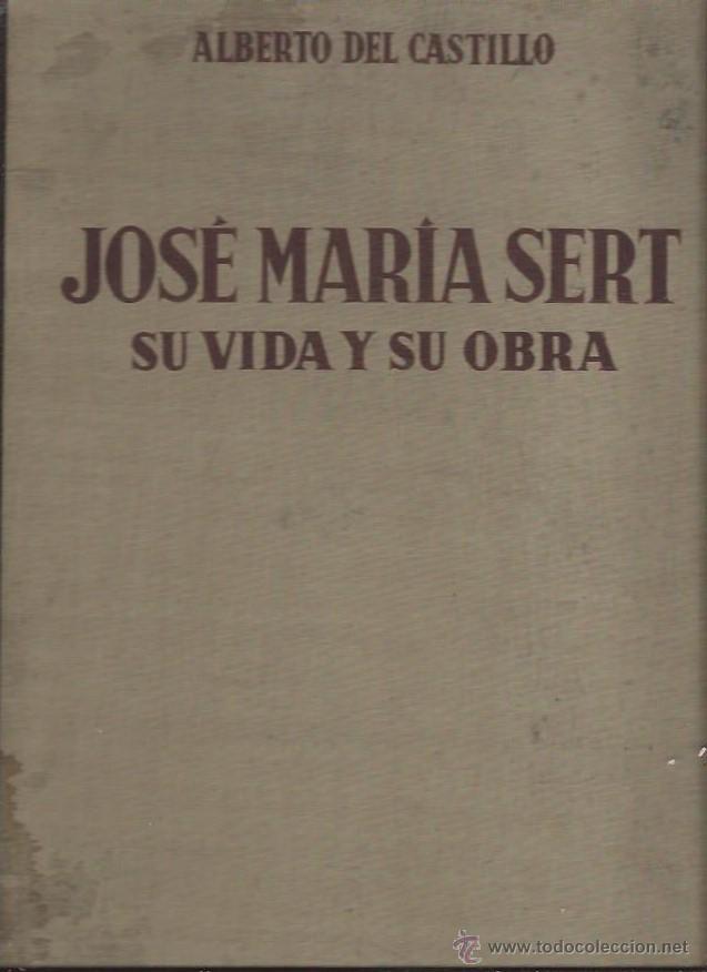 JOSE MARÍA SERT, VIDA Y OBRA, ALBERTO DEL CASTILLO, ARGOS BARCELONA 1949 (Libros de Segunda Mano - Biografías)