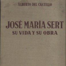 Libros de segunda mano: JOSE MARÍA SERT, VIDA Y OBRA, ALBERTO DEL CASTILLO, ARGOS BARCELONA 1949. Lote 41794346