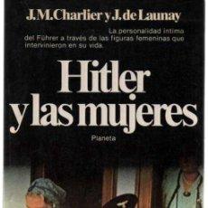 Libros de segunda mano: J. M. CHARLIER Y J. DE LAUNAY. HITLER Y LAS MUJERES PLANETA. ILUSTRADO FOTOGRAFIAS B/N. Lote 41987812